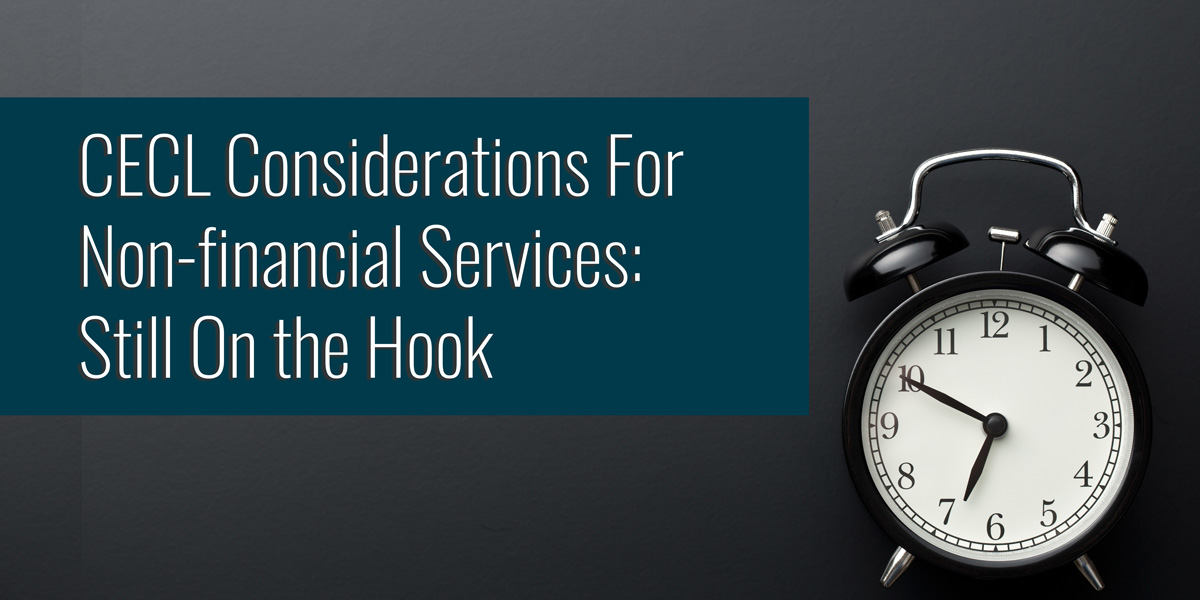CECL Considerations For Non-financial Services: Still On the Hook