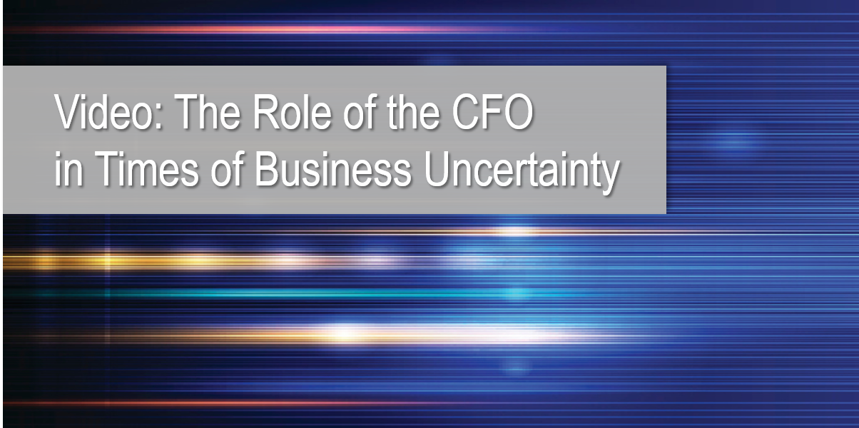 Video: The Role of the CFO in Times of Business Uncertainty