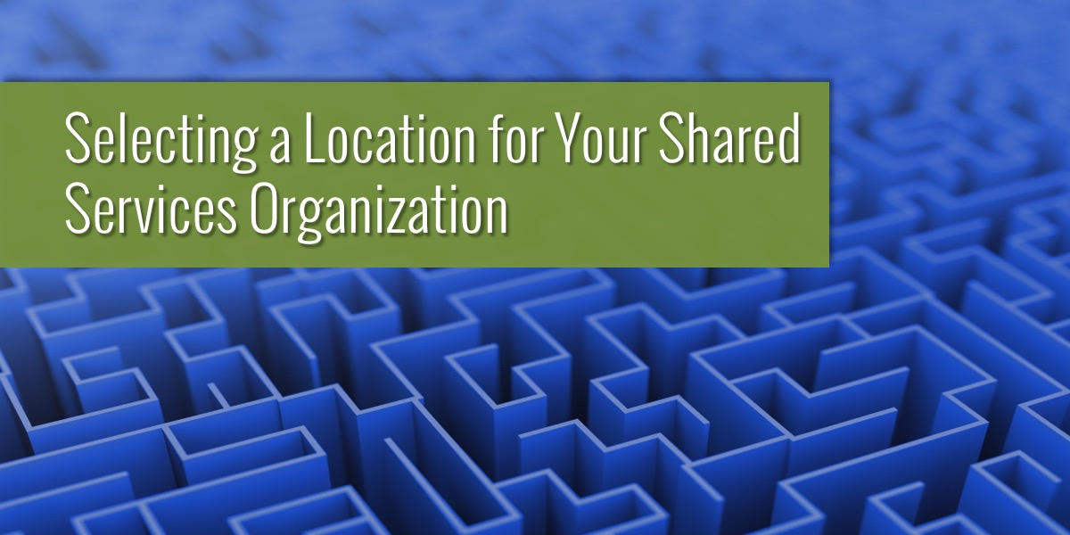 Selecting a Location for Your Shared Services Organization