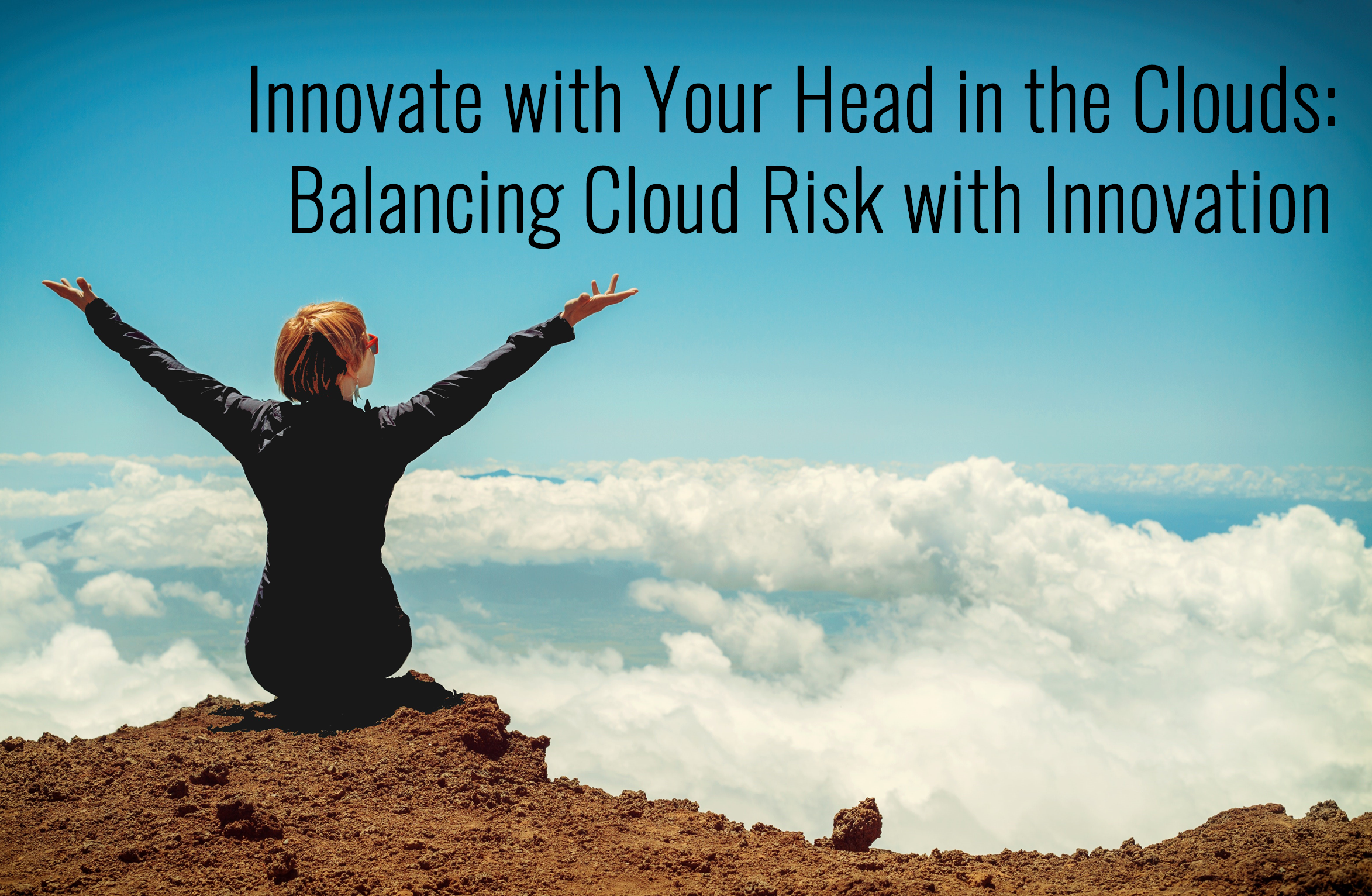 Innovate with Your Head in The Clouds: Balancing Cloud Risk with Innovation