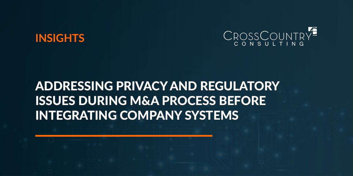 Addressing Privacy and Regulatory Issues During M&A Process Before Integrating Company Systems