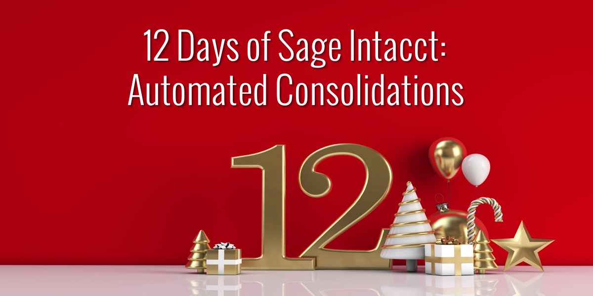 12 Days of Sage Intacct: Automated Consolidations