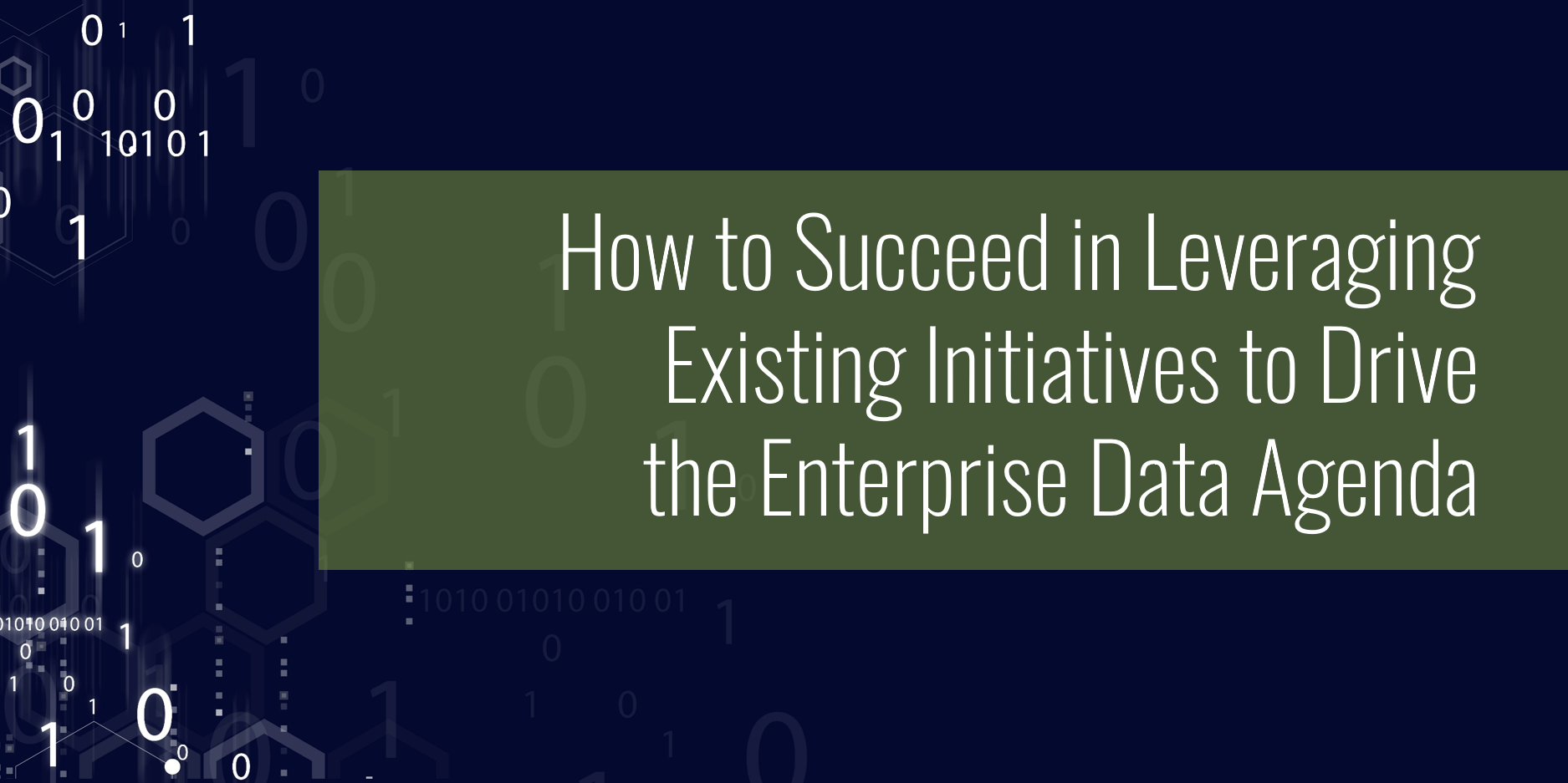 How to Succeed in Leveraging Existing Initiatives to Drive the Enterprise Data Agenda