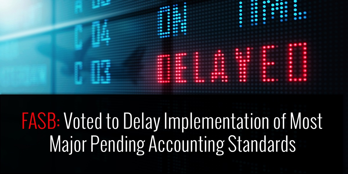 FASB: Voted to Delay Implementation of Most Major Pending Accounting Standards