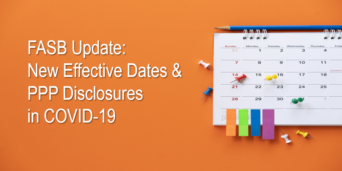 FASB Update: New Effective Dates and PPP Disclosures in COVID-19