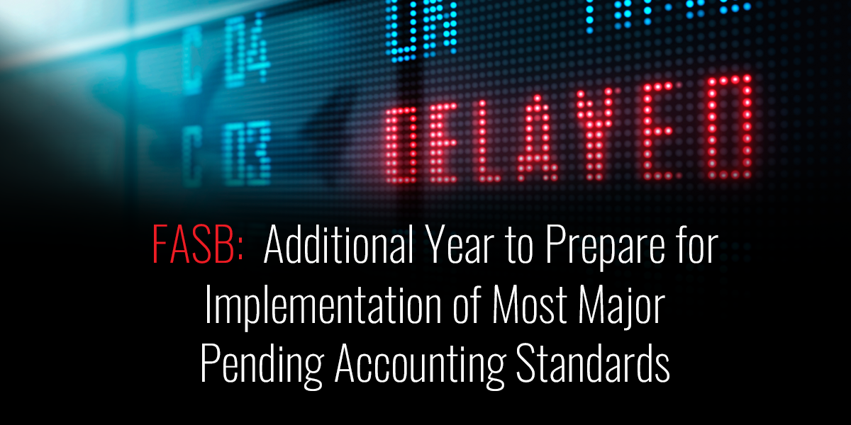 FASB:  Additional Year to Prepare for Implementation of Most Major Pending Accounting Standards