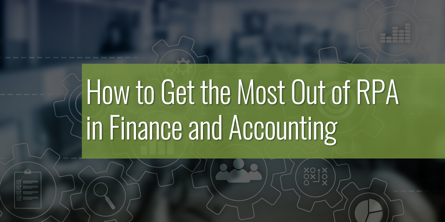 How To Get The Most Out Of RPA In Finance And Accounting