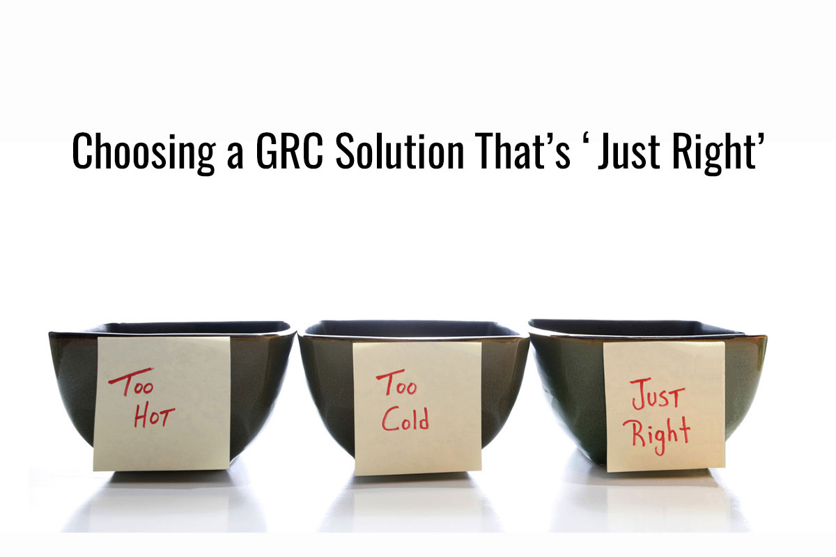 Choosing a GRC Solution That's 'Just Right'