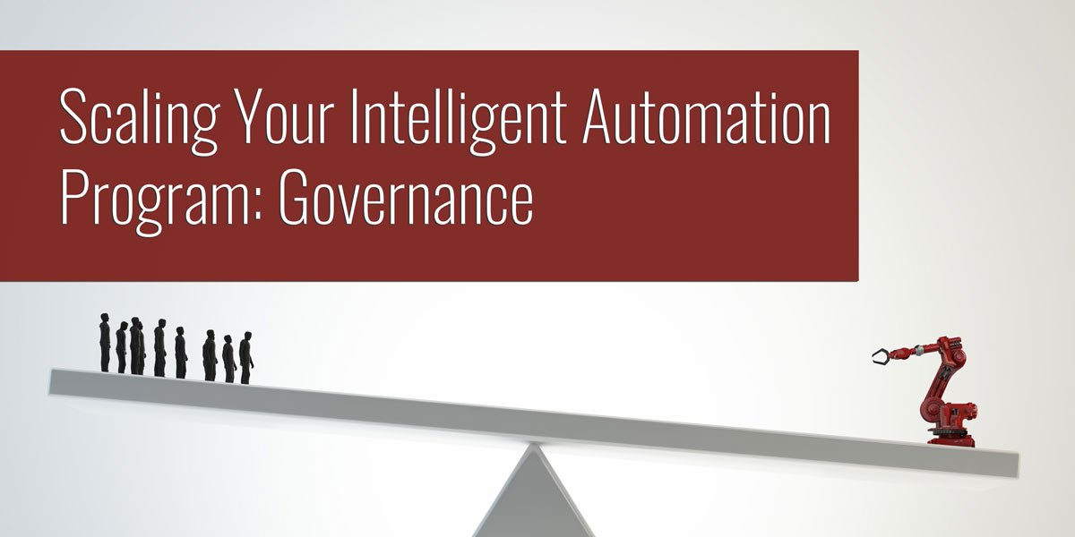 Scaling Your Intelligent Automation Program: Governance