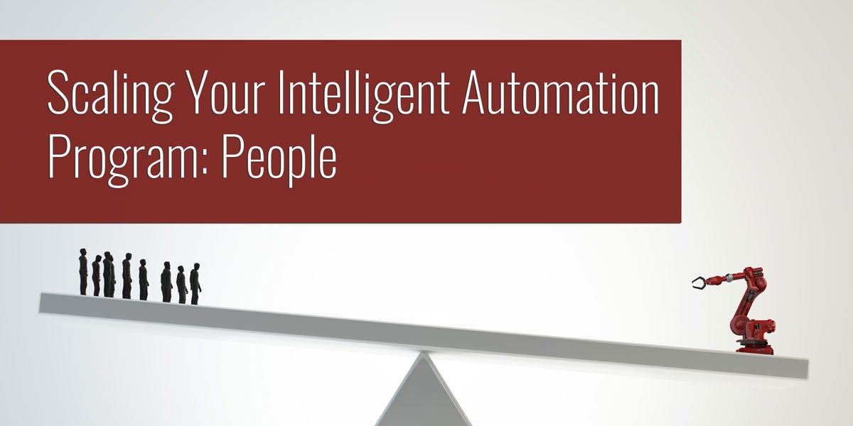 Scaling Your Intelligent Automation Program: People