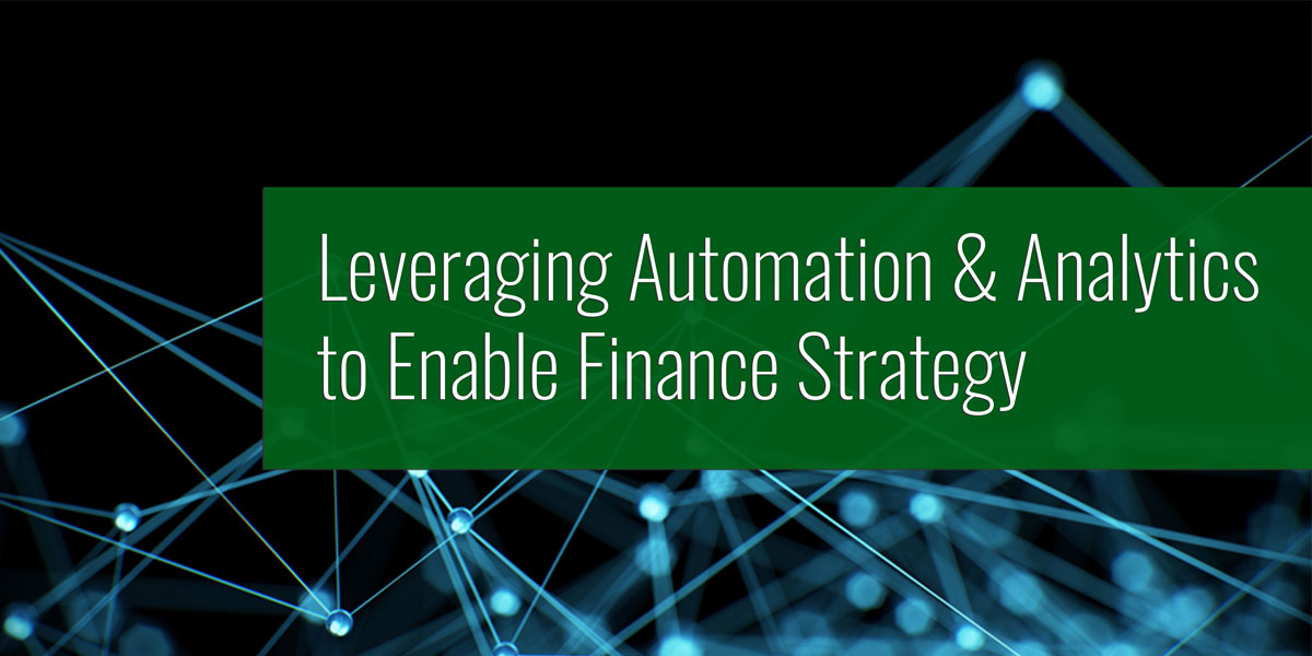 Leveraging Automation & Analytics to Enable Finance Strategy