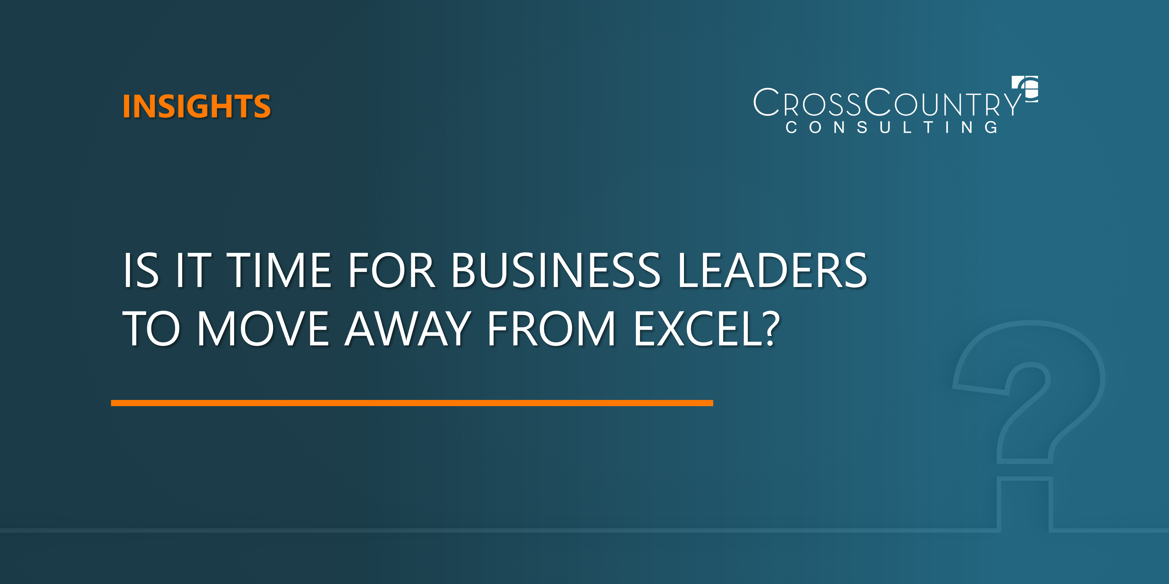 Is It Time for Business Leaders to Move Away from Excel?