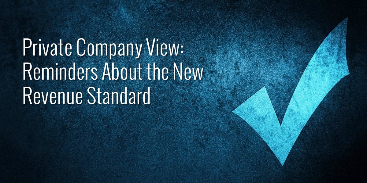 Private Company View: Reminders About the New Revenue Standard