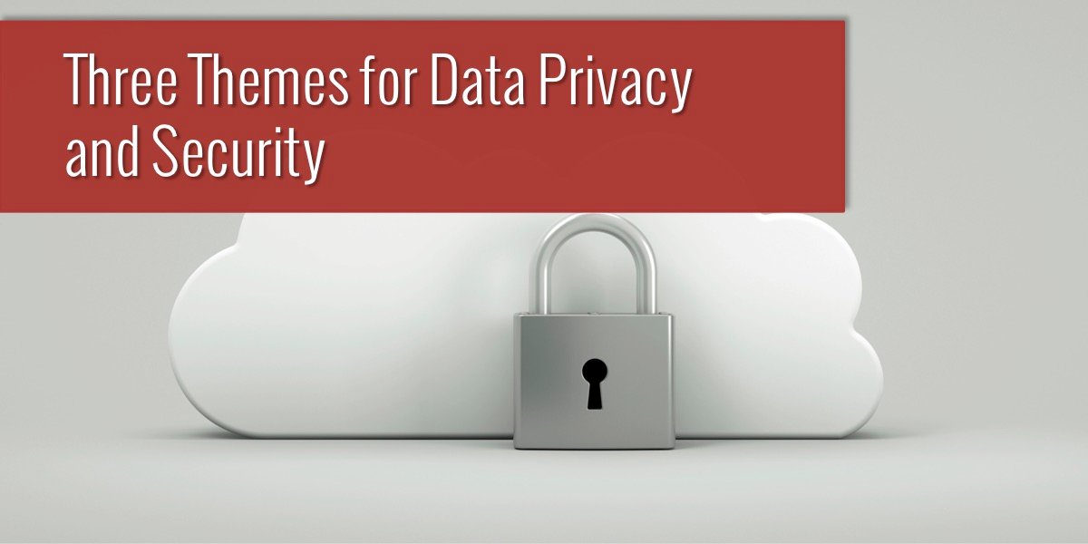 Three Themes for Data Privacy & Security