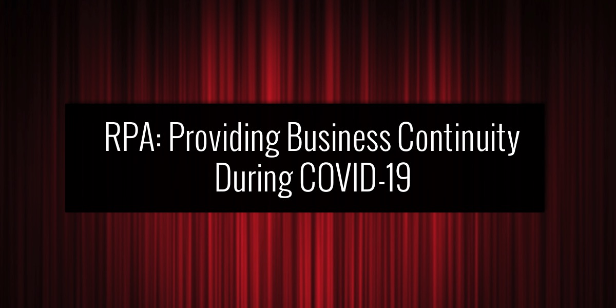 RPA: Providing Business Continuity During COVID-19