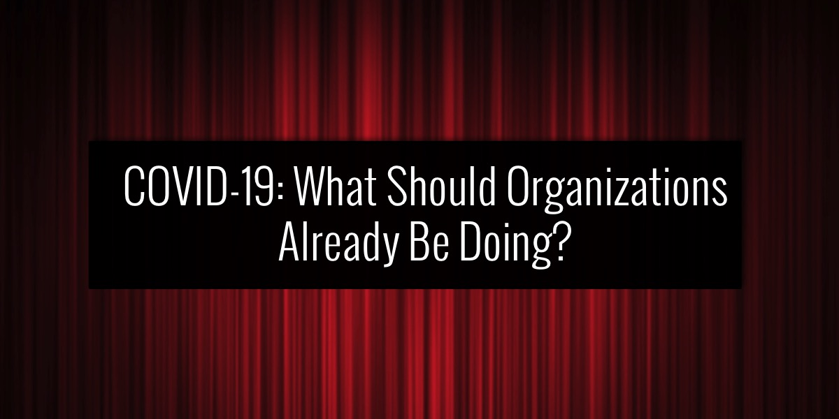 COVID-19: What Should Organizations Already Be Doing?