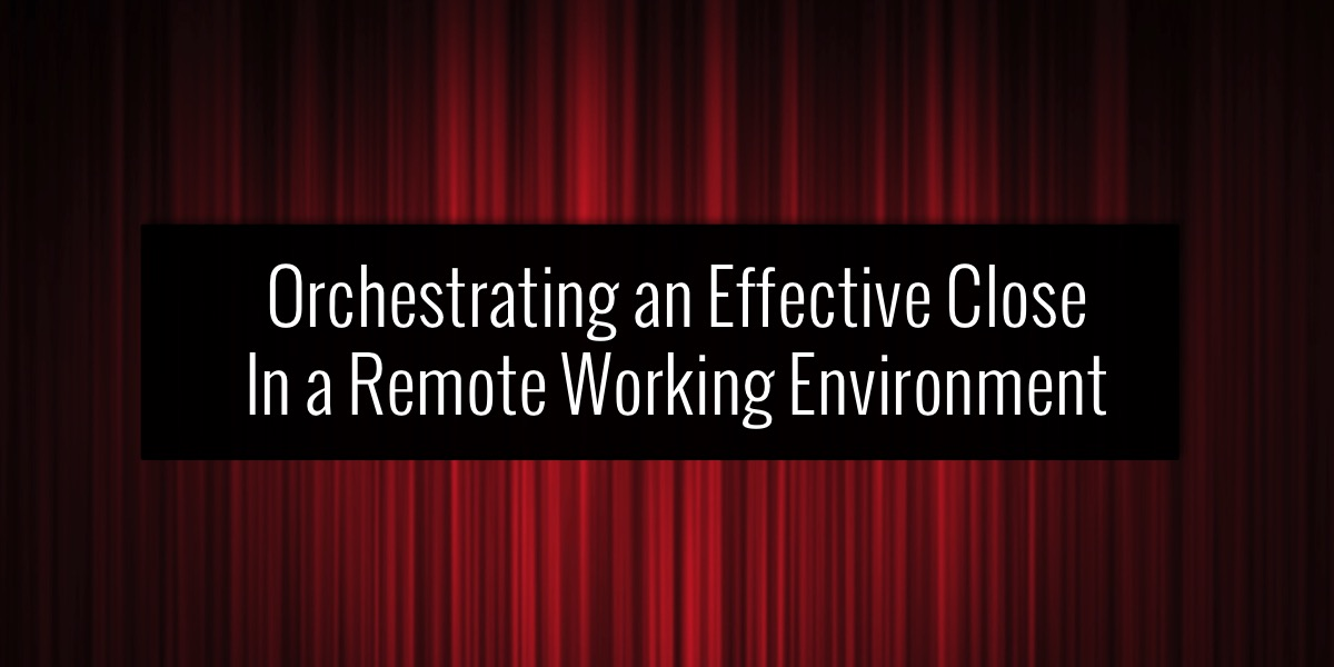 Orchestrating an Effective Close In a Remote Working Environment