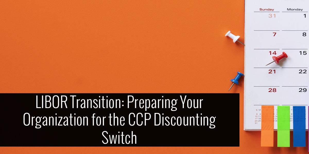 LIBOR Transition: Preparing Your Organization for the CCP Discounting Switch