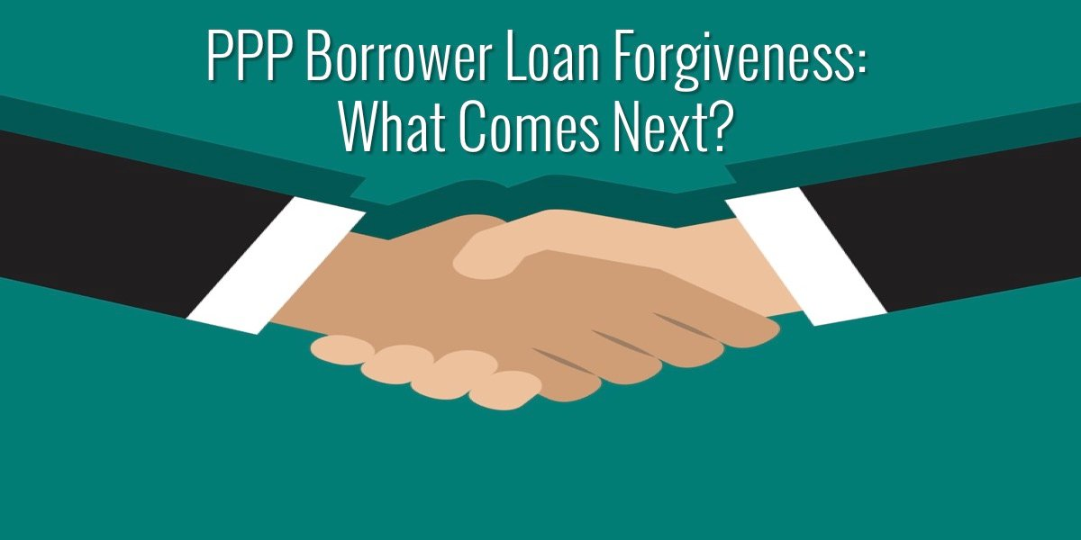 PPP Borrower Loan Forgiveness: What Comes Next?