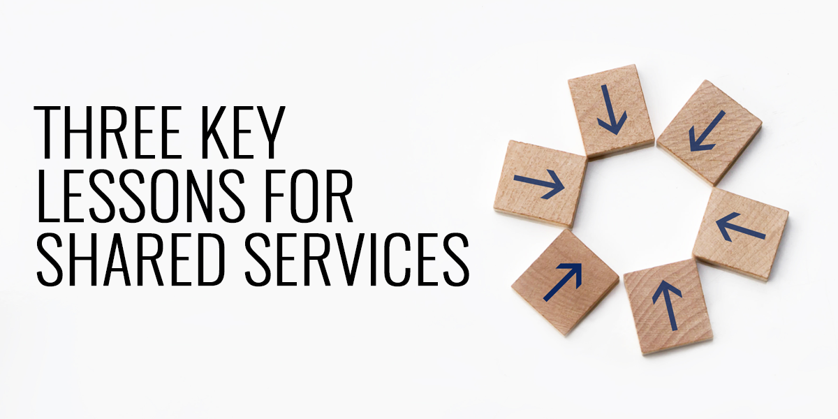 Three Key Lessons for Shared Services