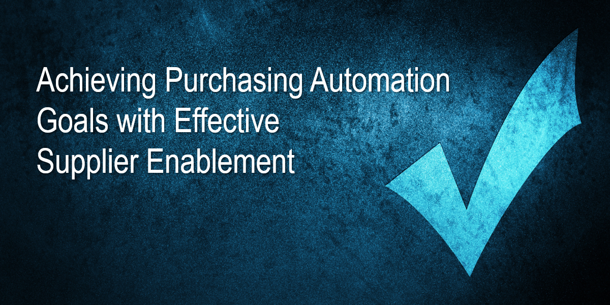 Achieving Purchasing Automation Goals with Effective Supplier Enablement