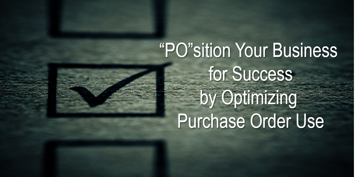 """PO""sition Your Business for Success by Optimizing Purchase Order Use"