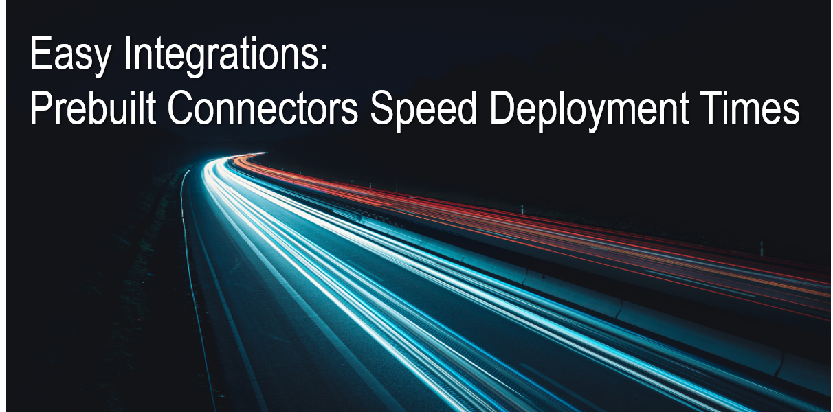 Easy Integrations: Prebuilt Connectors Speed Deployment Times