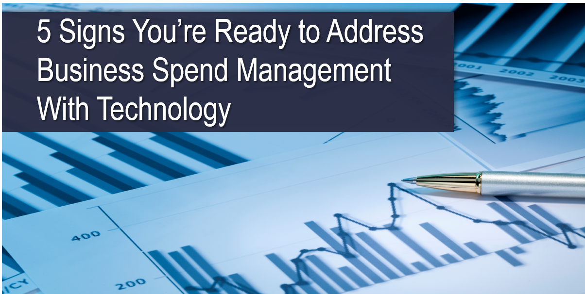 5 Signs You're Ready to Address Business Spend Management with Technology
