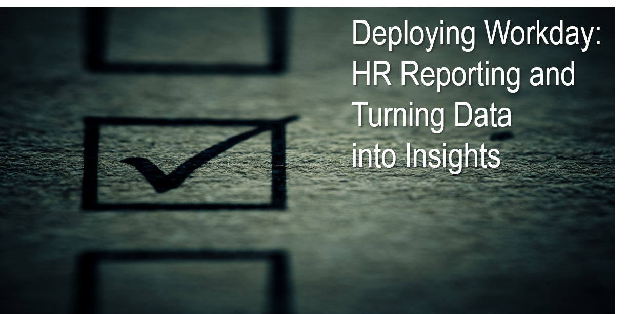 Deploying Workday: HR Reporting and Turning Data into Insights
