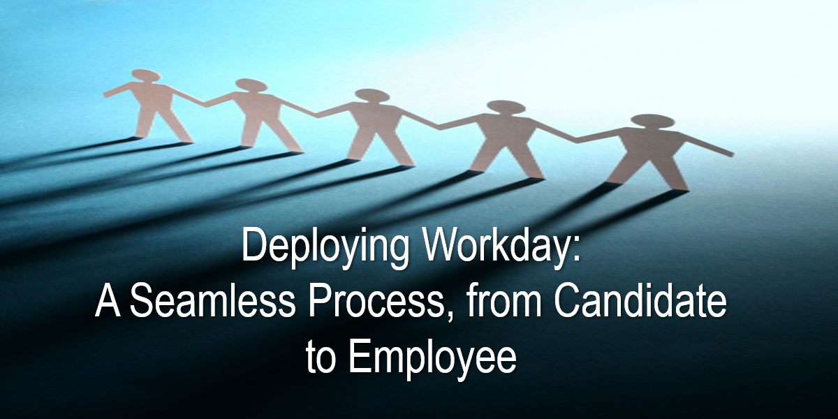 Deploying Workday: A Seamless Process, from Candidate to Employee