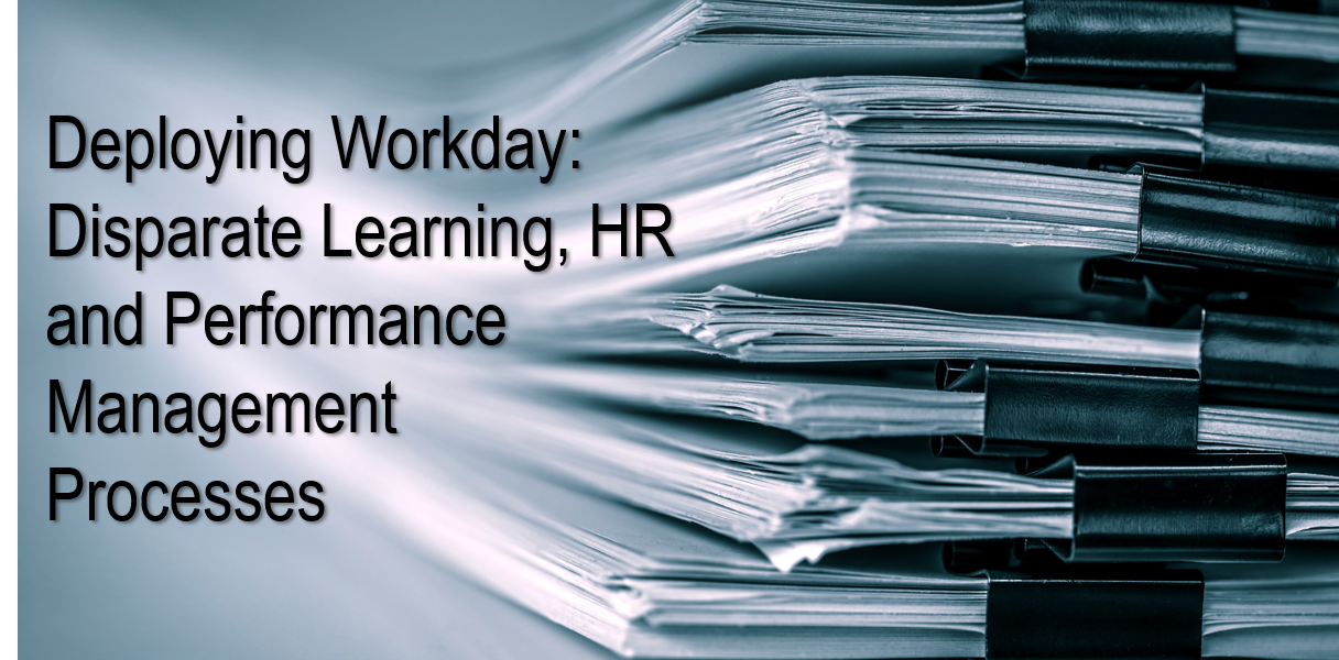 Deploying Workday: Disparate Learning, HR and Performance Management Processes