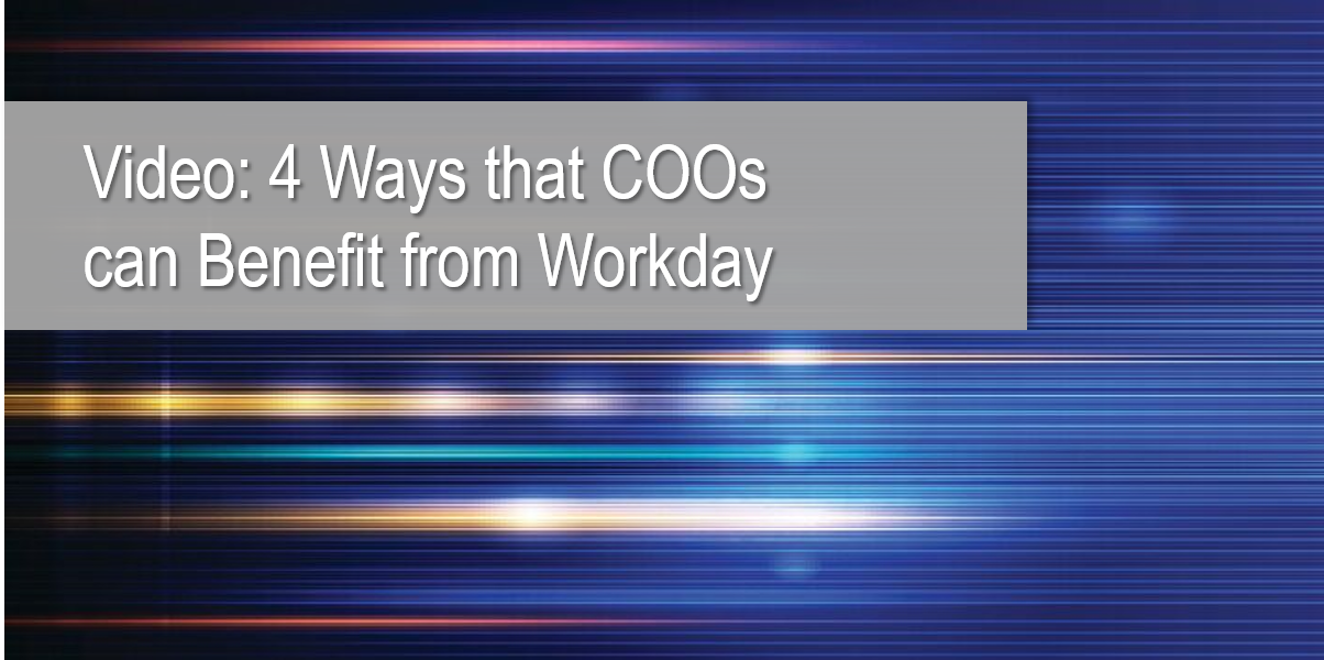 Video: 4 Ways that COOs can Benefit from Workday