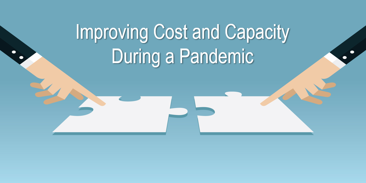Improving Cost and Capacity During a Pandemic