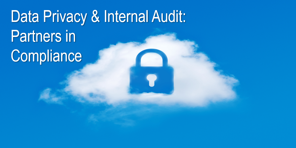 Data Privacy and Internal Audit: Partners in Compliance