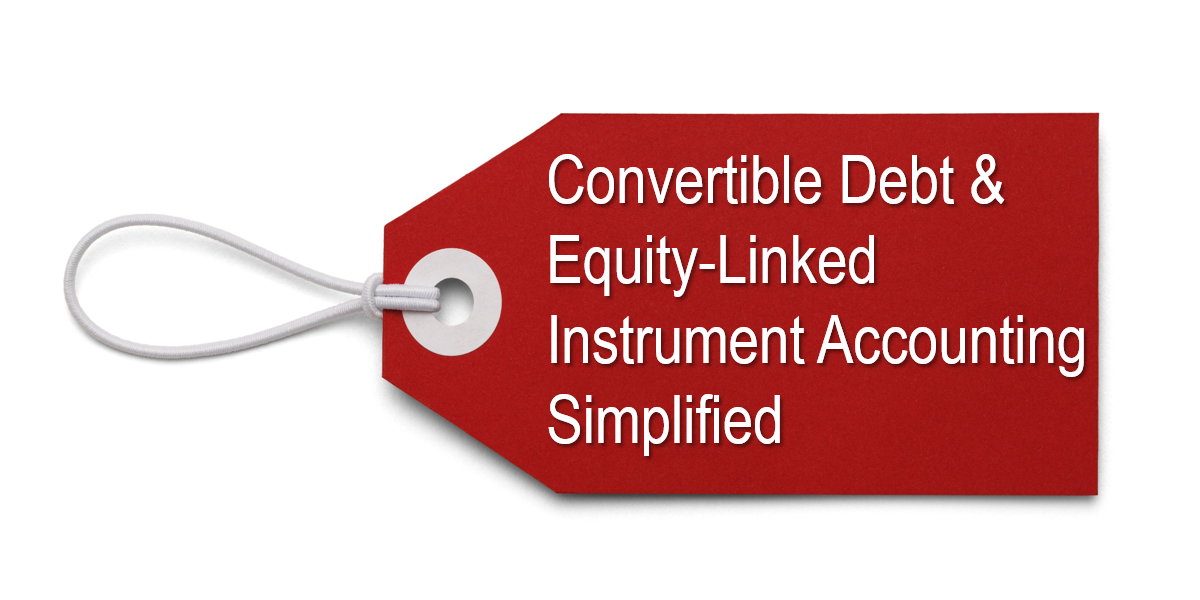 Convertible Debt & Equity-Linked Instrument Accounting Simplified