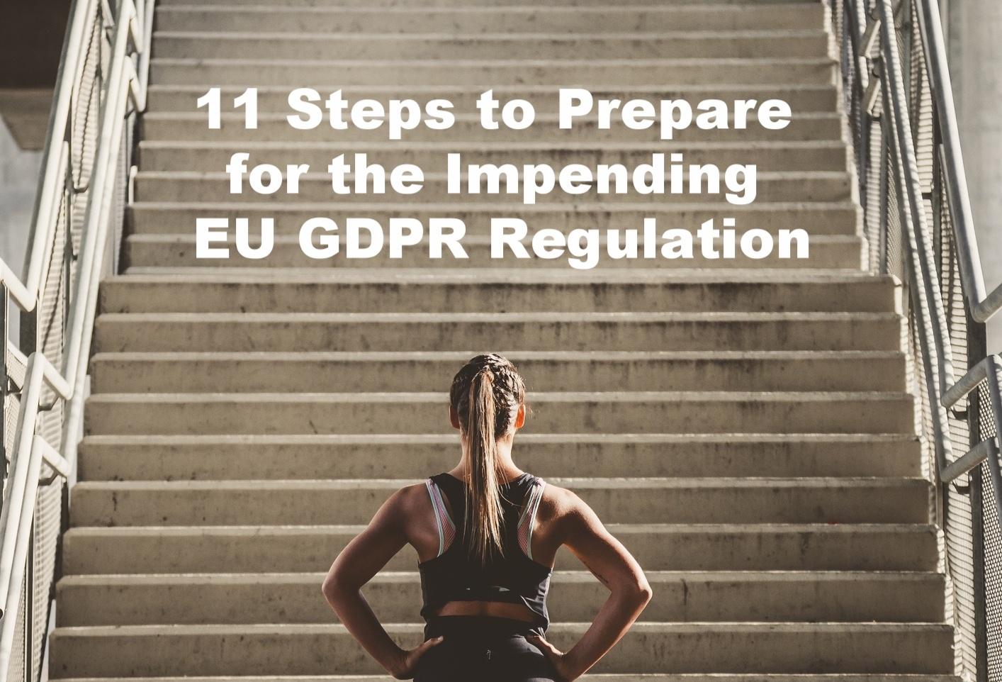 11 Steps to Prepare for the Impending EU GDPR Regulation