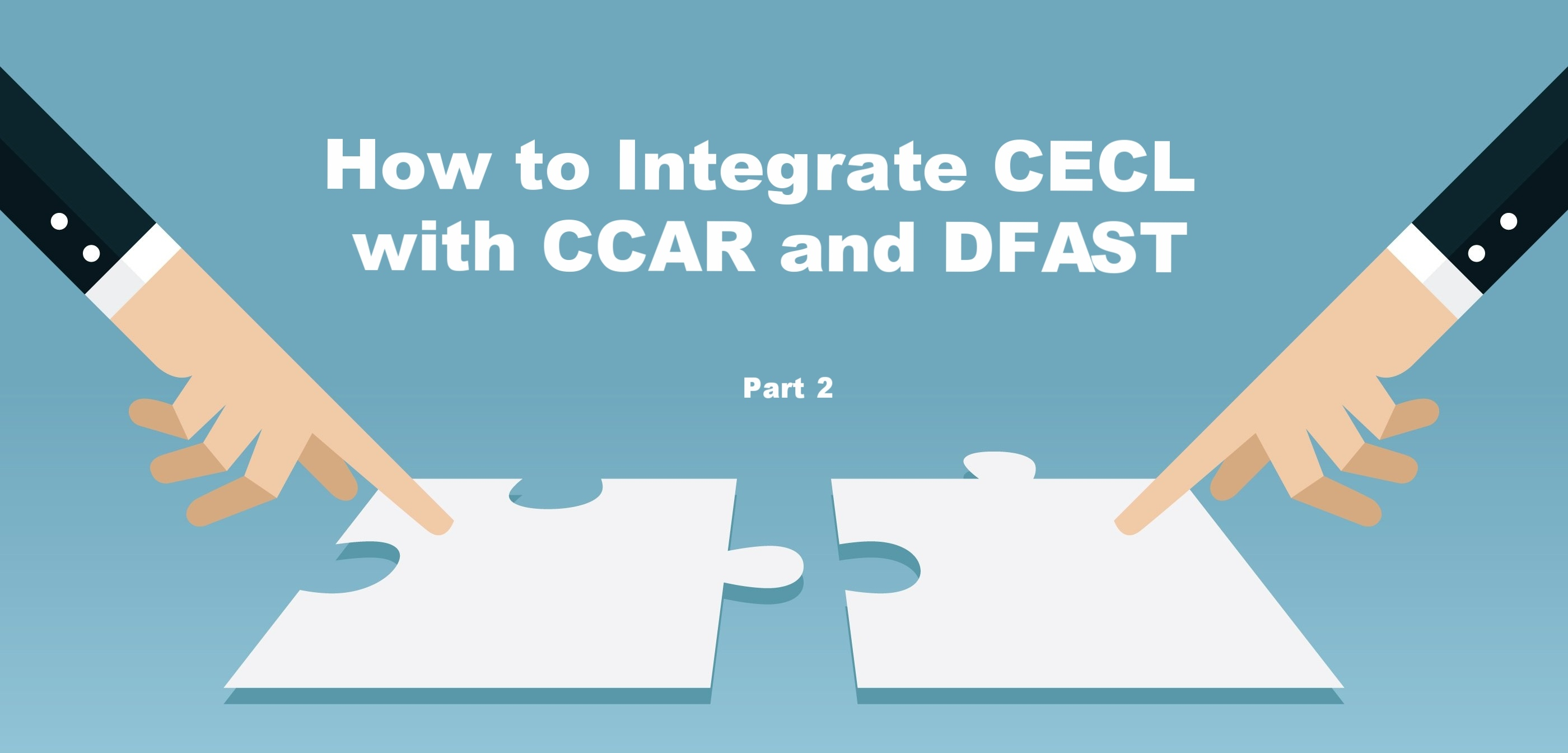 How to Integrate CECL with CCAR and DFAST, Part 2