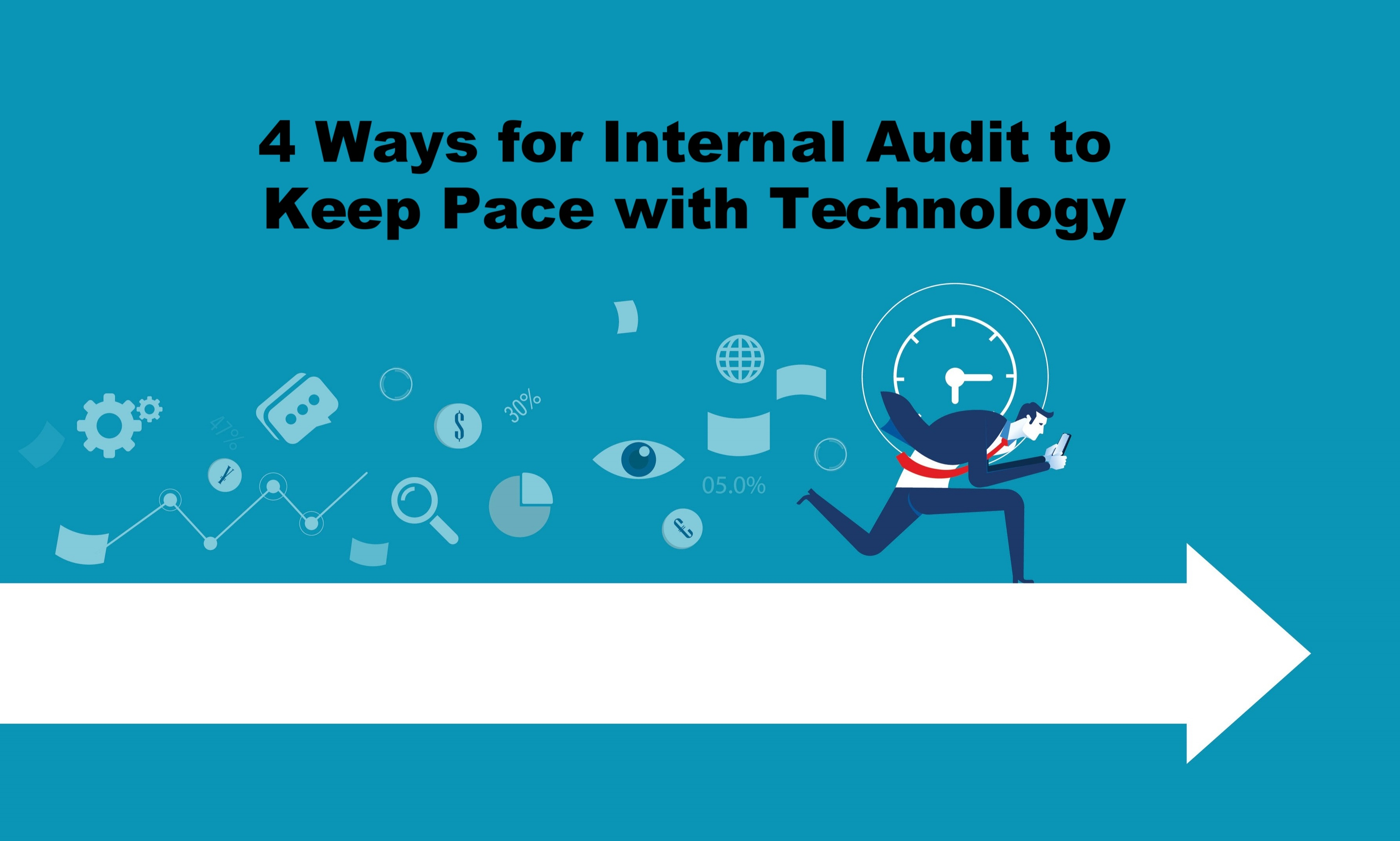 4 Ways for Internal Audit to Keep Pace with Technology