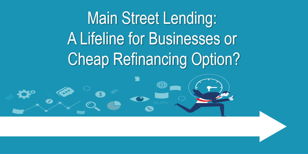 Main Street Lending: A Lifeline for Businesses or Cheap Refinancing Option?