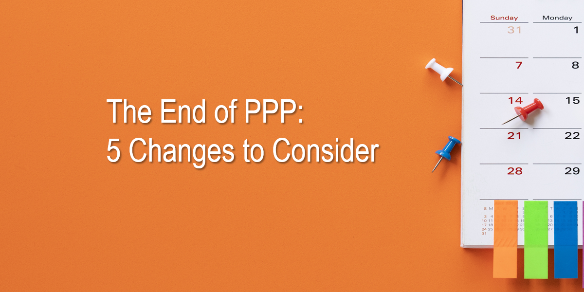 The End of PPP: 5 Changes to Consider