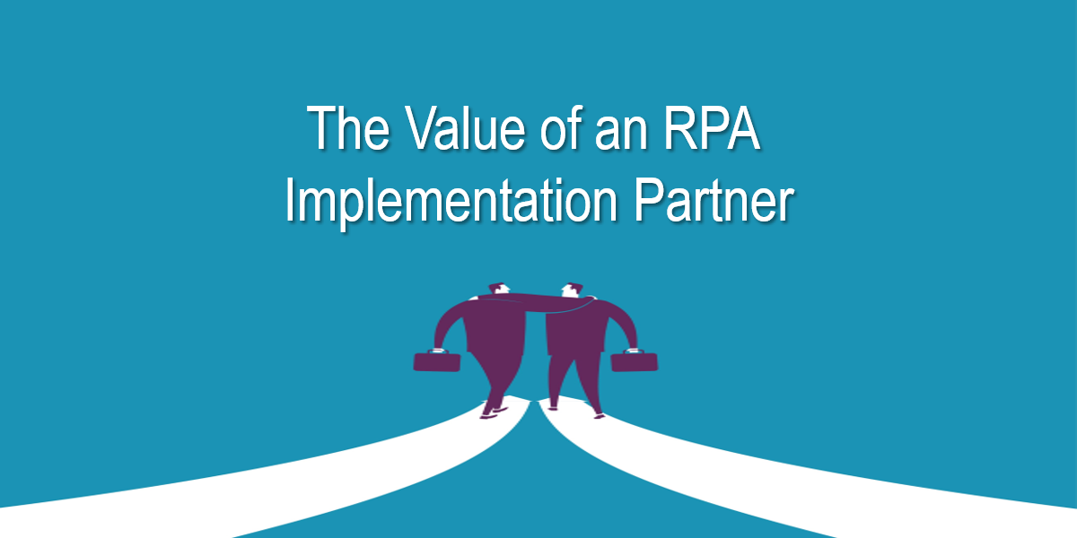 The Value of an RPA Implementation Partner