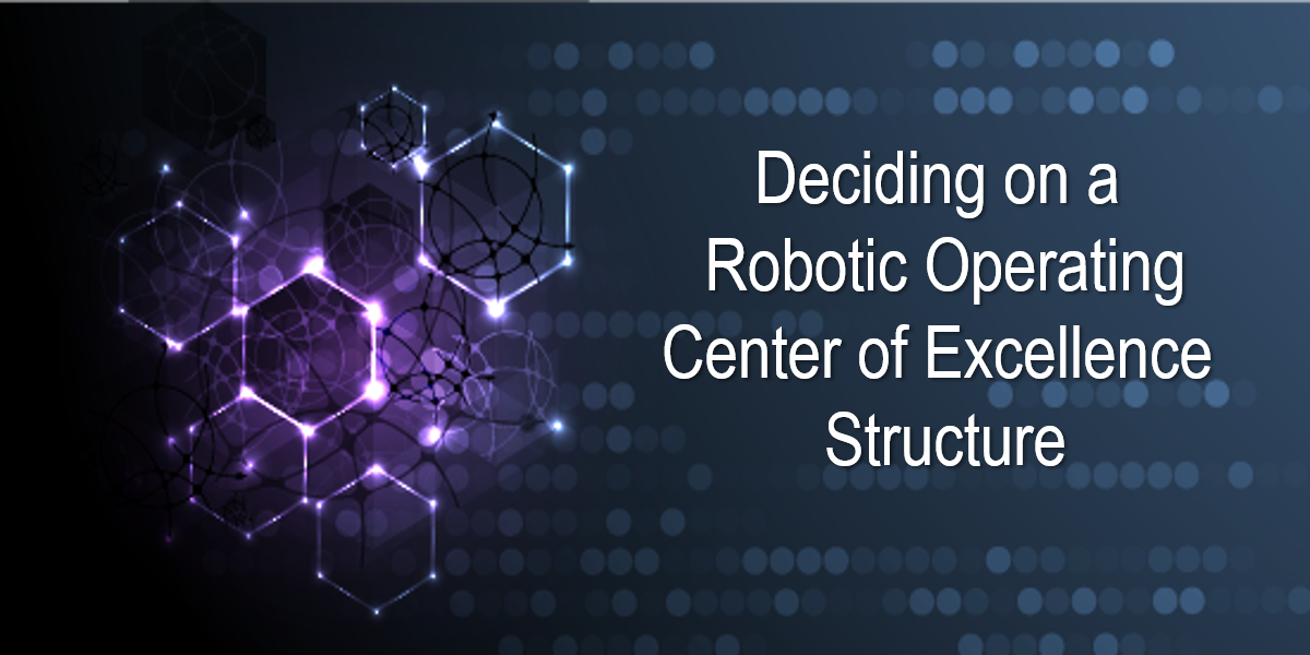 Deciding on a Robotic Operating Center of Excellence Structure