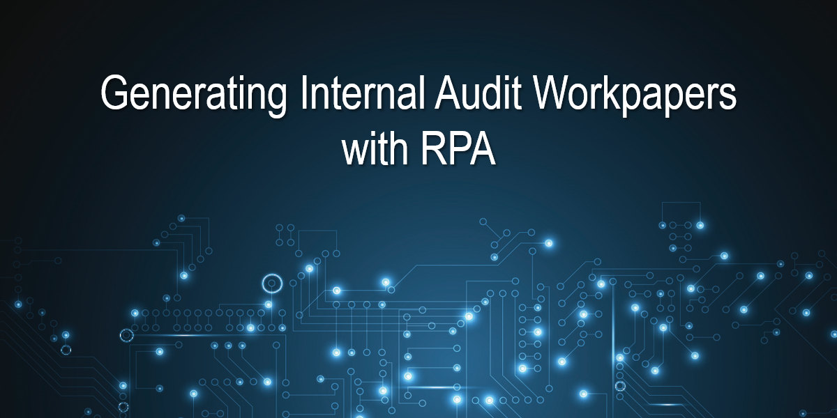 Generating Internal Audit Workpapers with RPA