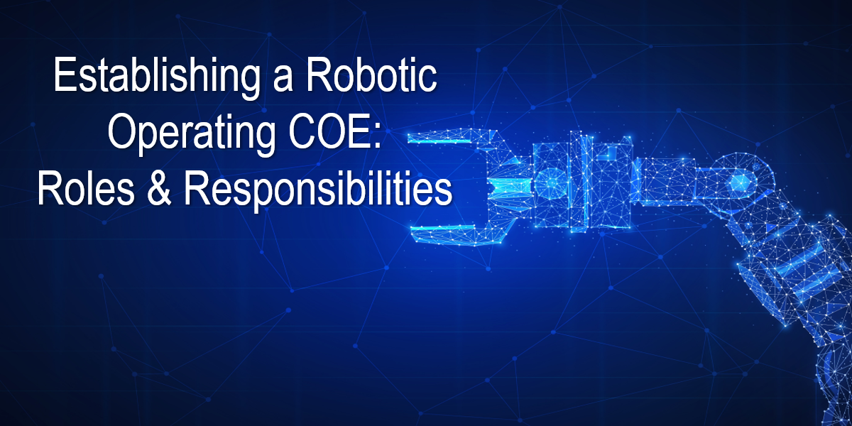 Establishing a Robotic Operating COE: Roles & Responsibilities