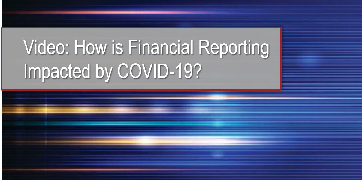Video: How is Financial Reporting Impacted by COVID-19?