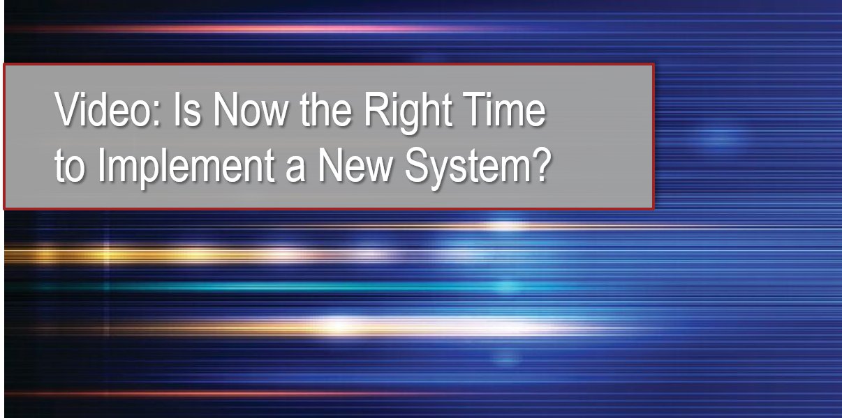 Video: Is Now the Right Time to Implement a New System?