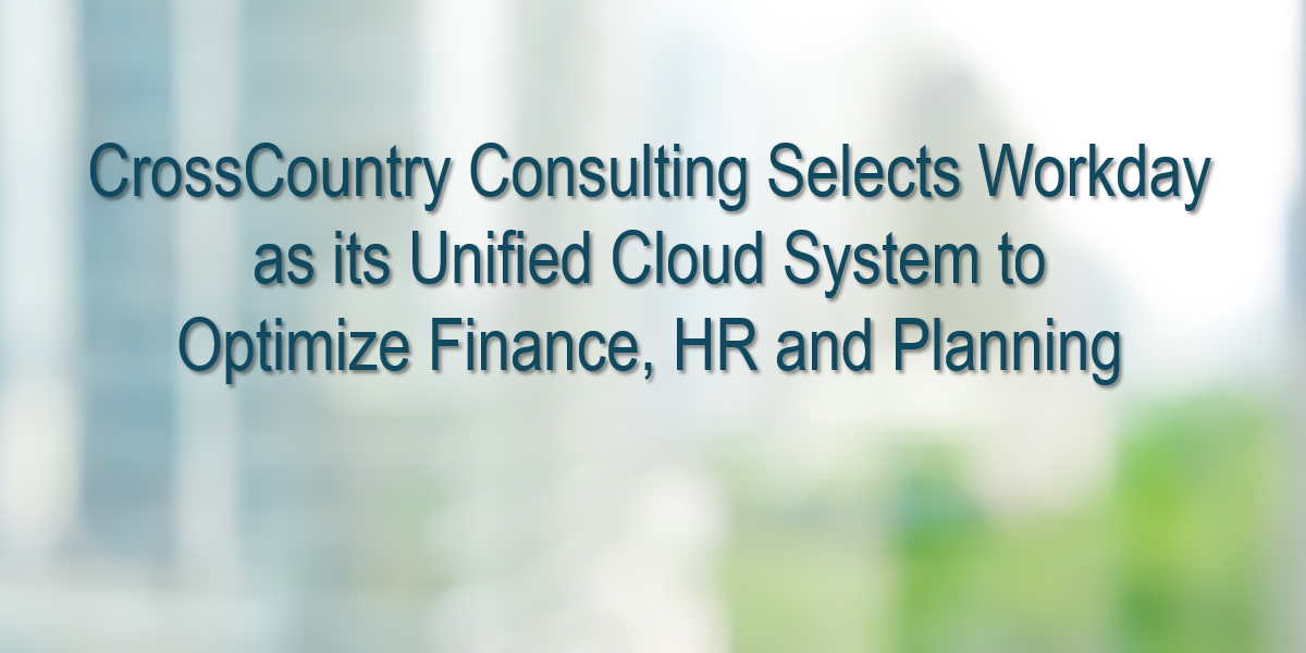 CrossCountry Consulting Selects Workday as its Unified Cloud System to Optimize Finance, HR and Planning